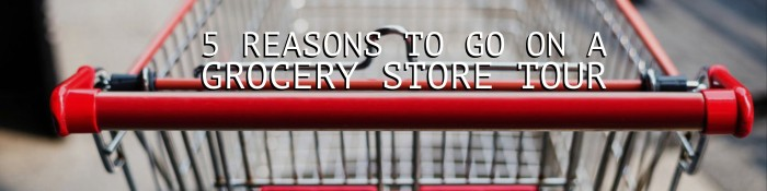 5-Reasons-Grocery-Store-Tour